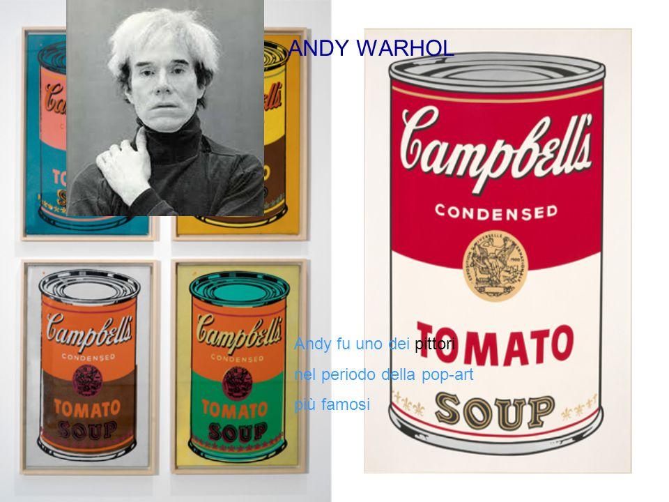 ANDY WARHOL Andy fu uno dei pittori nel periodo della pop-art