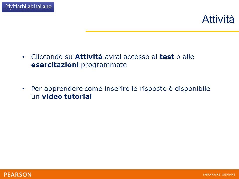 Attività Cliccando su Attività avrai accesso ai test o alle esercitazioni programmate.
