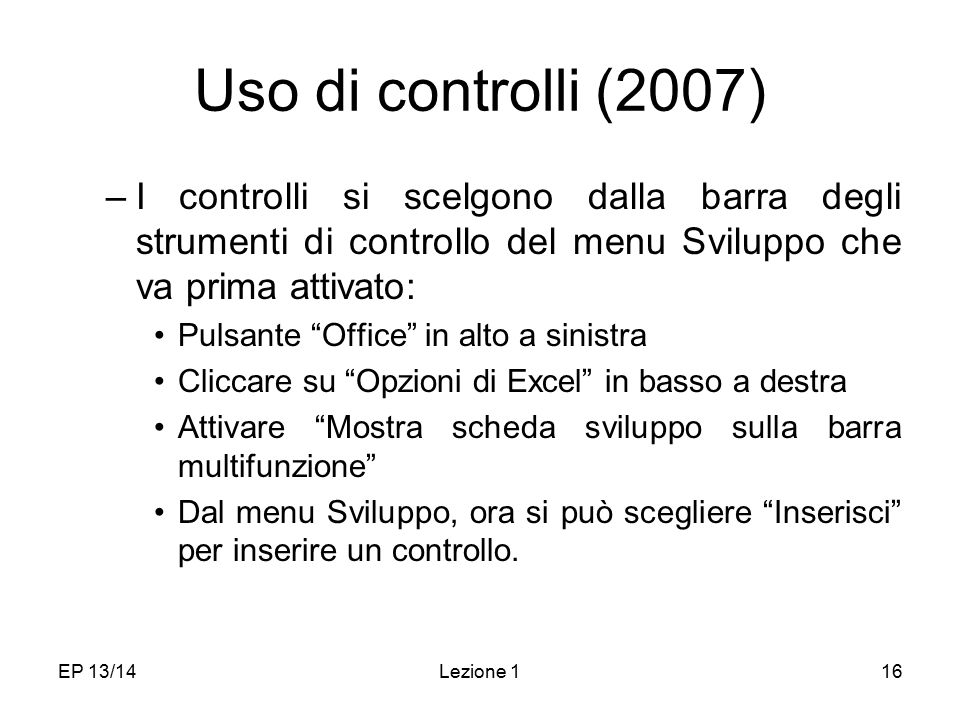 Uso di controlli (2007) I controlli si scelgono dalla barra degli strumenti di controllo del menu Sviluppo che va prima attivato: