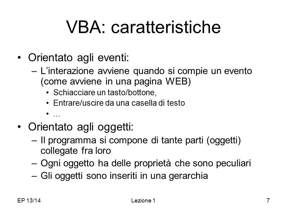 VBA: caratteristiche Orientato agli eventi: Orientato agli oggetti: