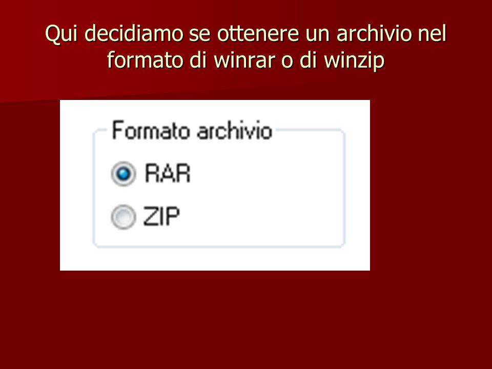 Qui decidiamo se ottenere un archivio nel formato di winrar o di winzip