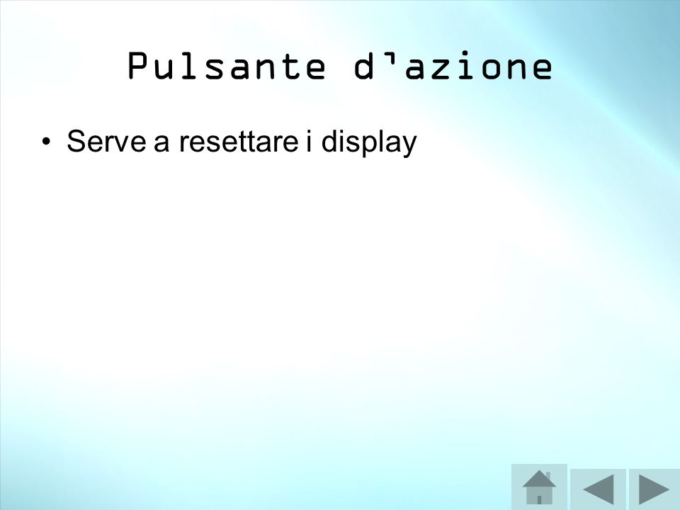 Pulsante d'azione Serve a resettare i display