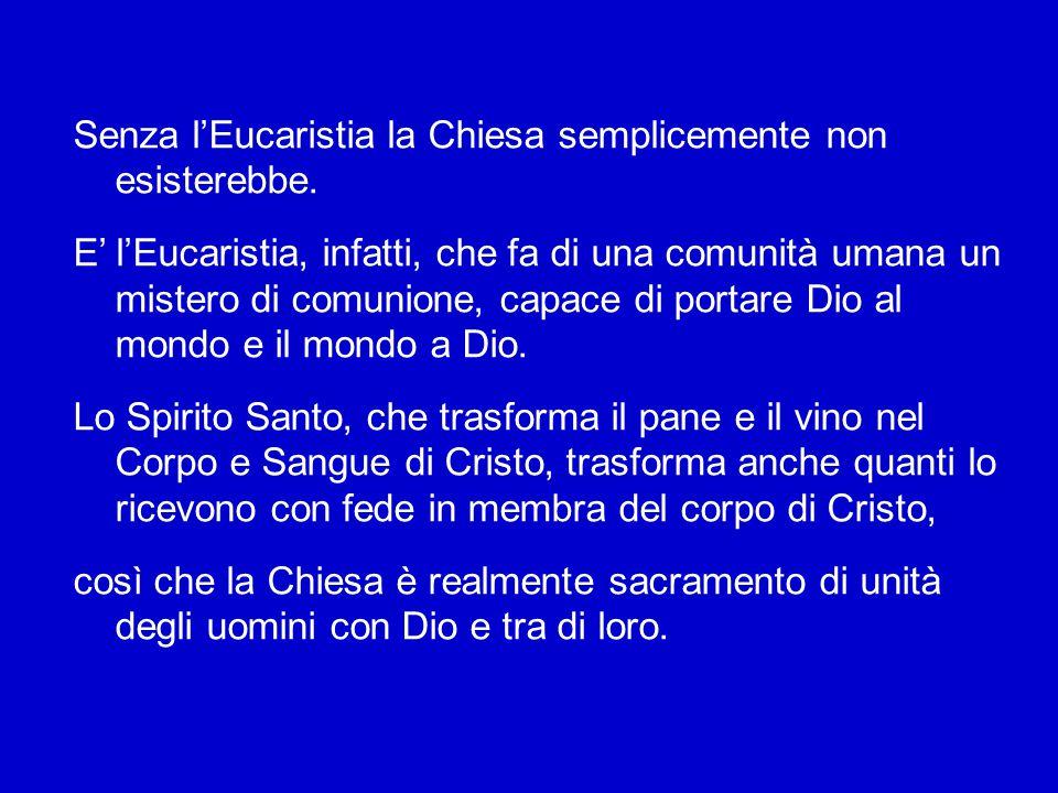 Senza l'Eucaristia la Chiesa semplicemente non esisterebbe