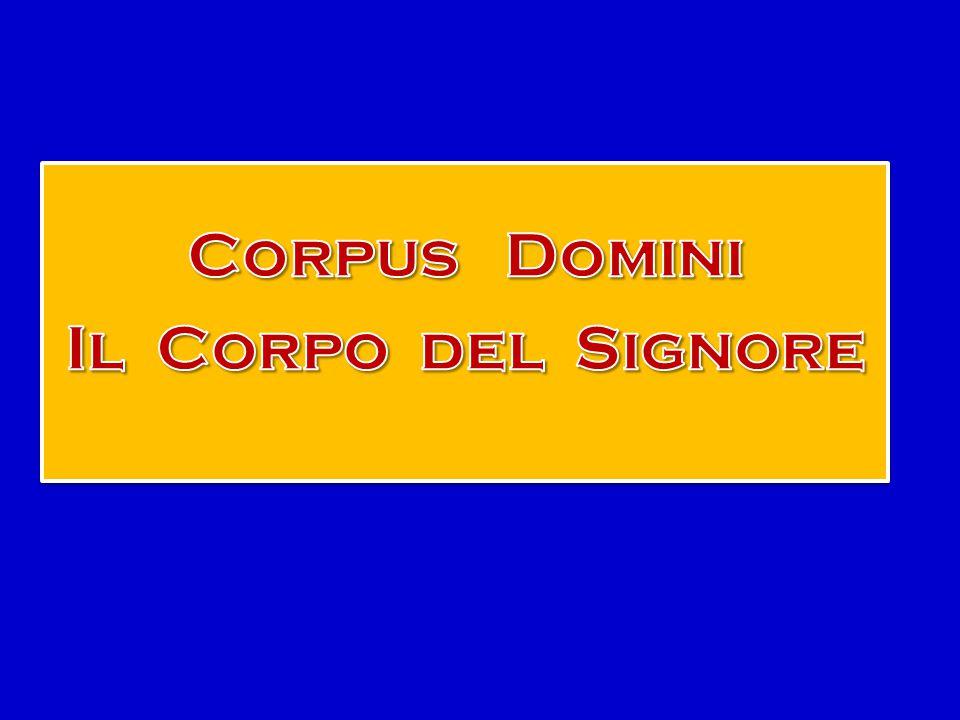 Corpus Domini Il Corpo del Signore