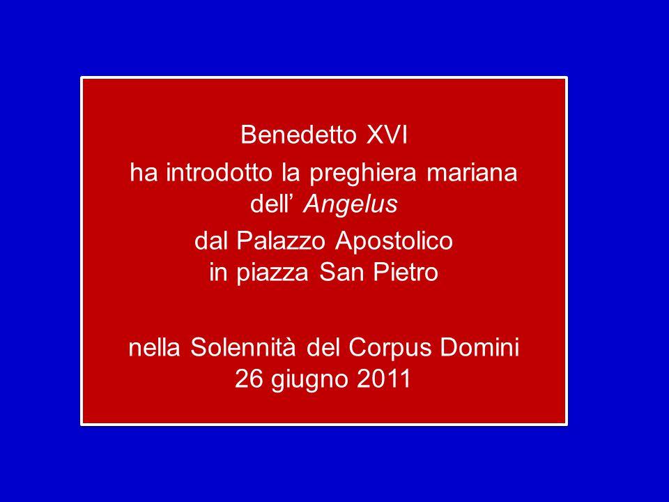 Benedetto XVI ha introdotto la preghiera mariana dell' Angelus dal Palazzo Apostolico in piazza San Pietro nella Solennità del Corpus Domini 26 giugno 2011