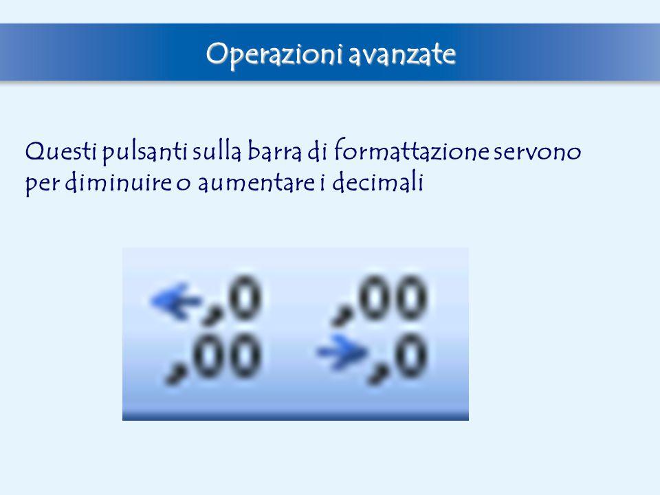 Operazioni avanzate Questi pulsanti sulla barra di formattazione servono per diminuire o aumentare i decimali.