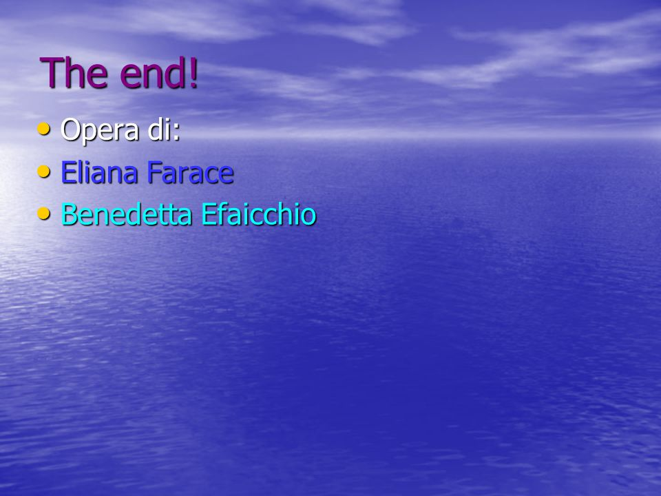The end! Opera di: Eliana Farace Benedetta Efaicchio