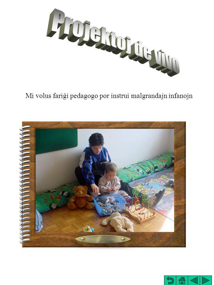 Mi volus fariĝi pedagogo por instrui malgrandajn infanojn