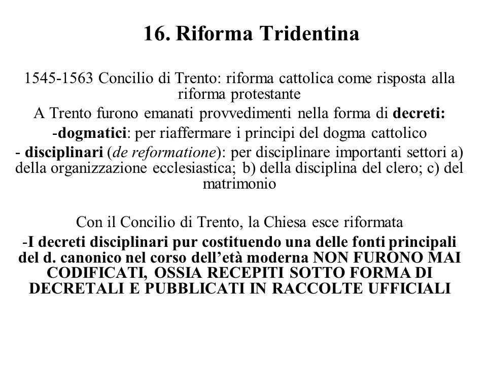 16. Riforma Tridentina 1545-1563 Concilio di Trento: riforma cattolica come risposta alla riforma protestante.