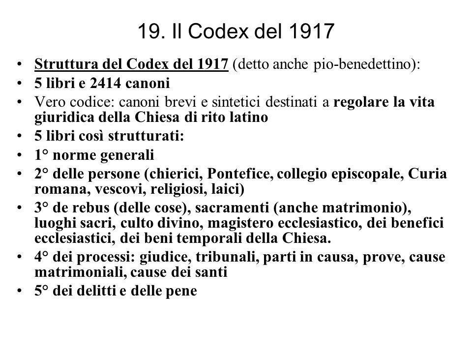 19. Il Codex del 1917 Struttura del Codex del 1917 (detto anche pio-benedettino): 5 libri e 2414 canoni.