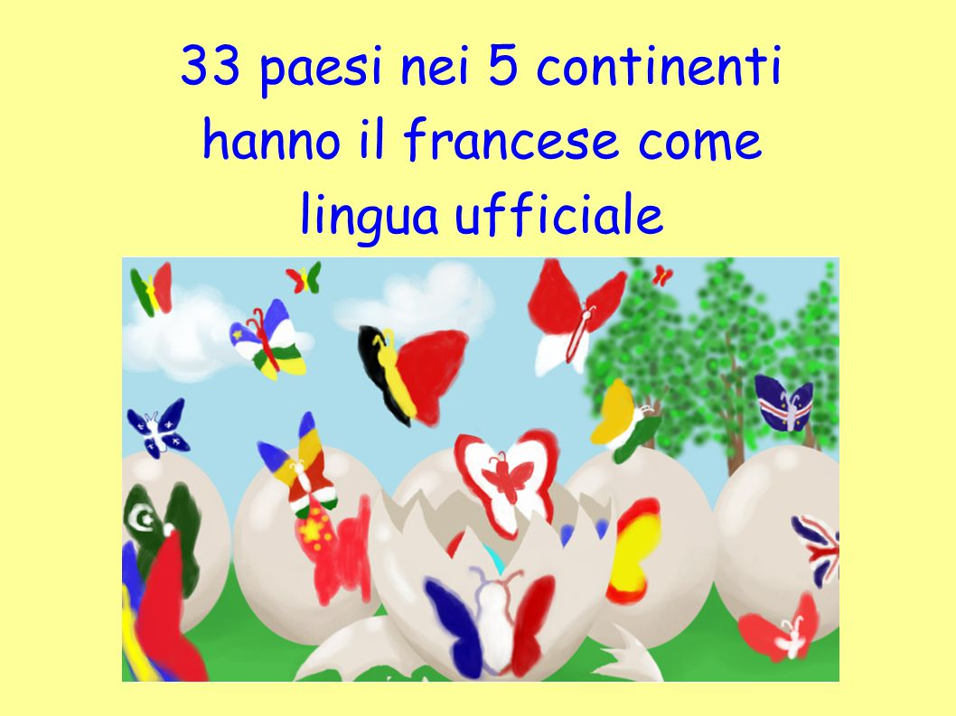 33 paesi nei 5 continenti hanno il francese come lingua ufficiale