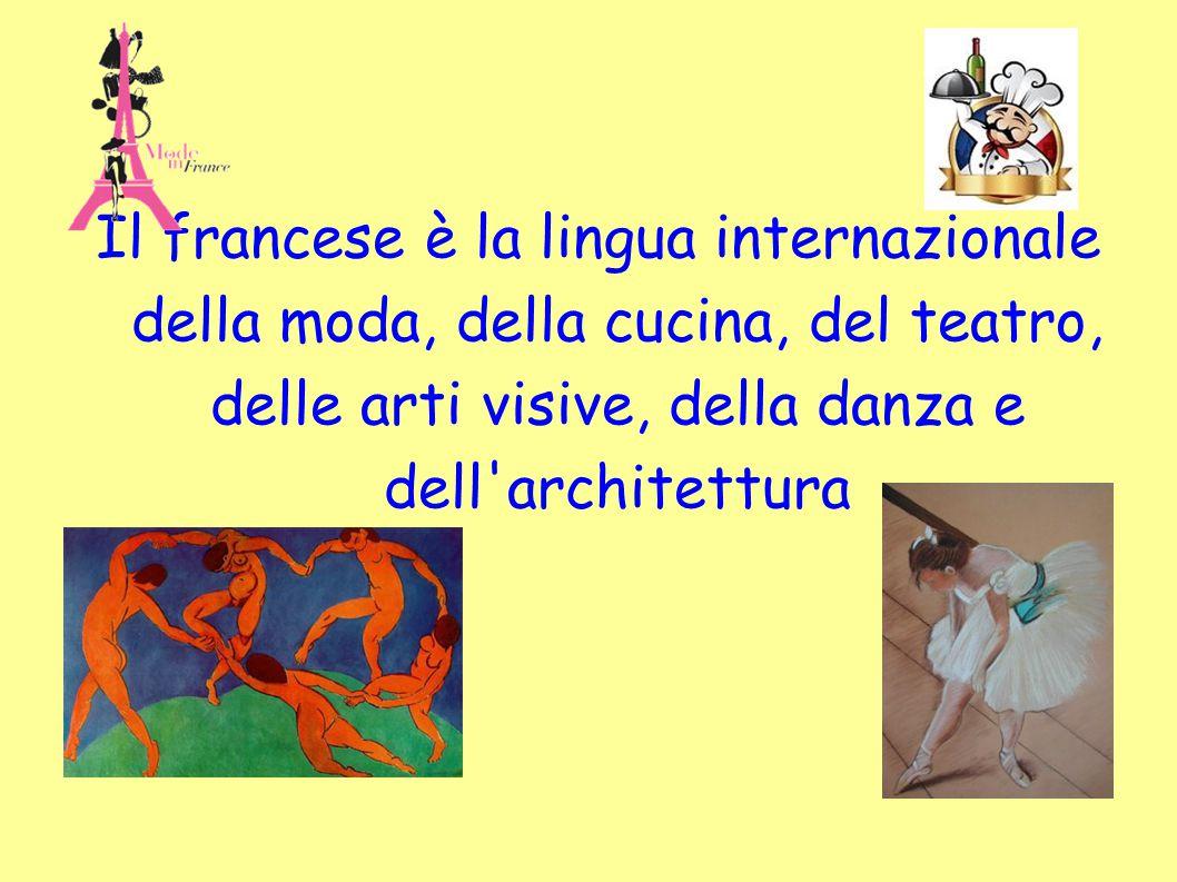Il francese è la lingua internazionale della moda, della cucina, del teatro, delle arti visive, della danza e dell architettura