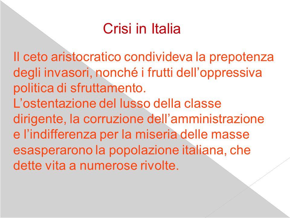 Crisi in Italia Il ceto aristocratico condivideva la prepotenza degli invasori, nonché i frutti dell'oppressiva.