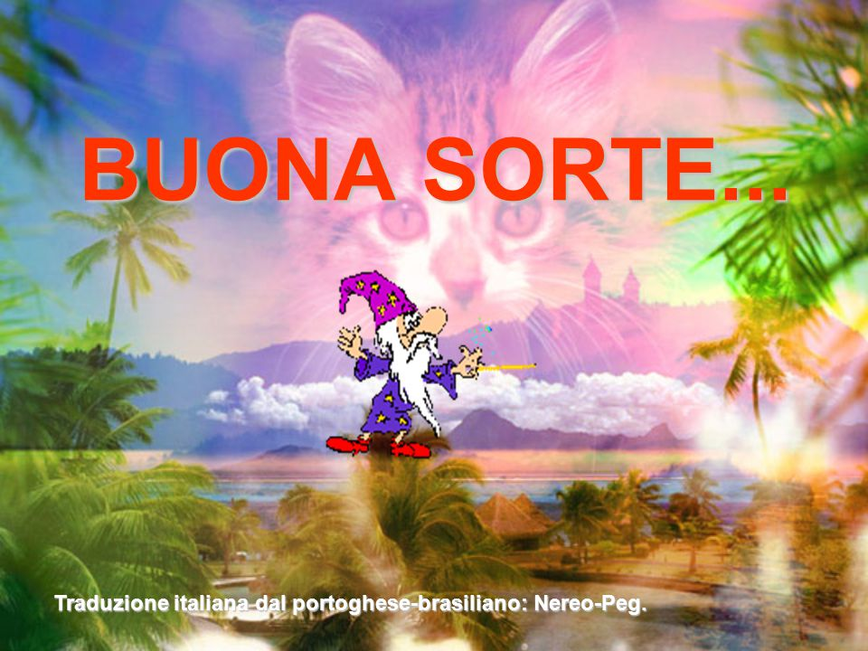 BUONA SORTE... Traduzione italiana dal portoghese-brasiliano: Nereo-Peg.