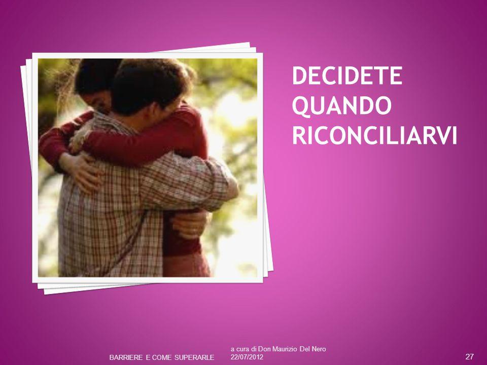 DECIDETE QUANDO RICONCILIARVI