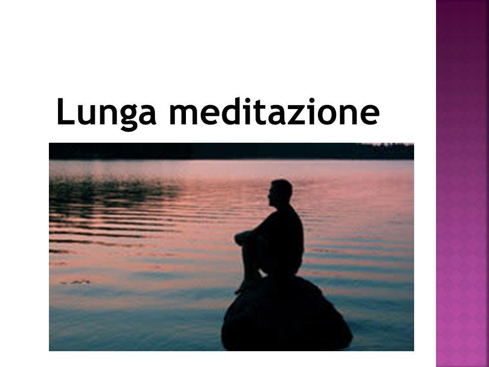 Lunga meditazione