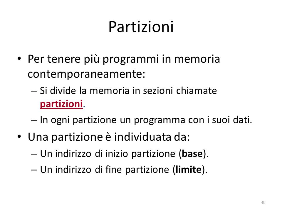 Partizioni Per tenere più programmi in memoria contemporaneamente: