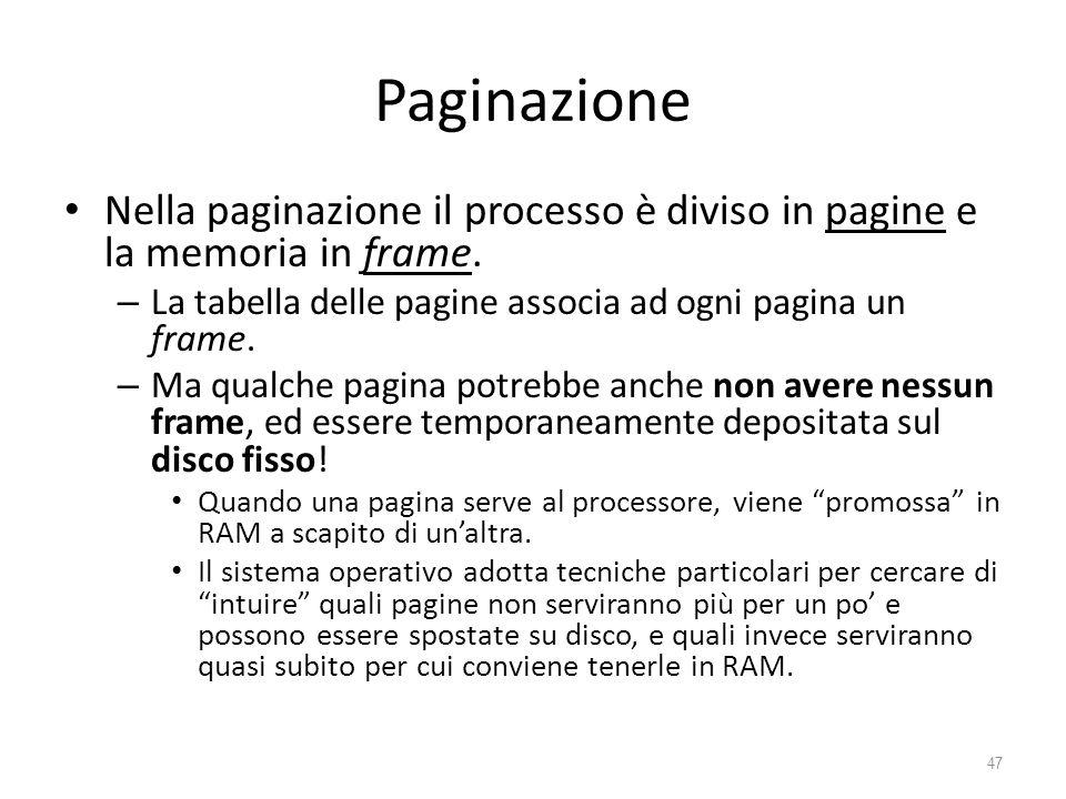 Paginazione Nella paginazione il processo è diviso in pagine e la memoria in frame. La tabella delle pagine associa ad ogni pagina un frame.