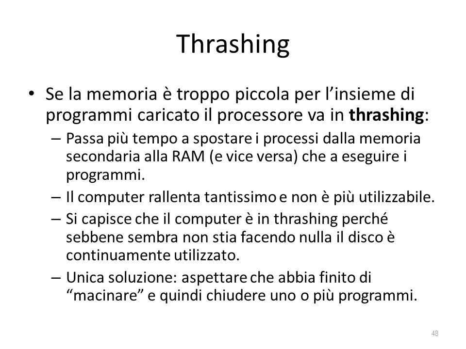 Thrashing Se la memoria è troppo piccola per l'insieme di programmi caricato il processore va in thrashing: