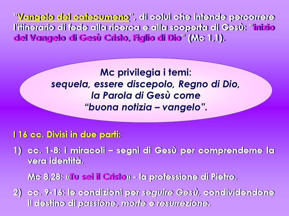 Vangelo del catecumeno , di colui che intende percorrere l'itinerario di fede alla ricerca e alla scoperta di Gesù: inizio del Vangelo di Gesù Cristo, Figlio di Dio (Mc 1,1).