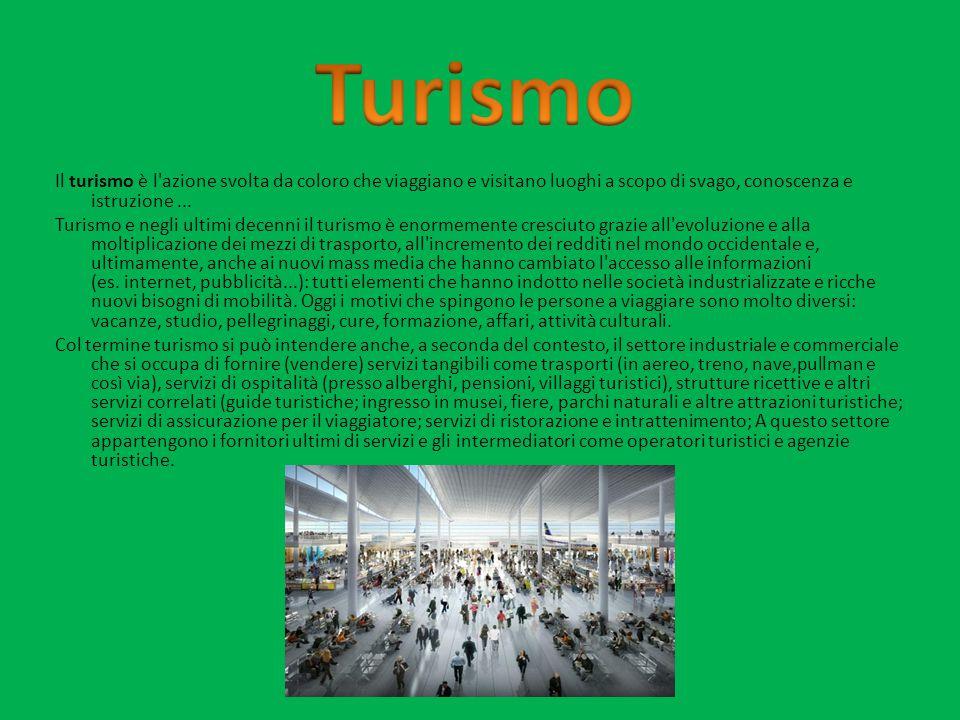 Turismo Il turismo è l azione svolta da coloro che viaggiano e visitano luoghi a scopo di svago, conoscenza e istruzione ...