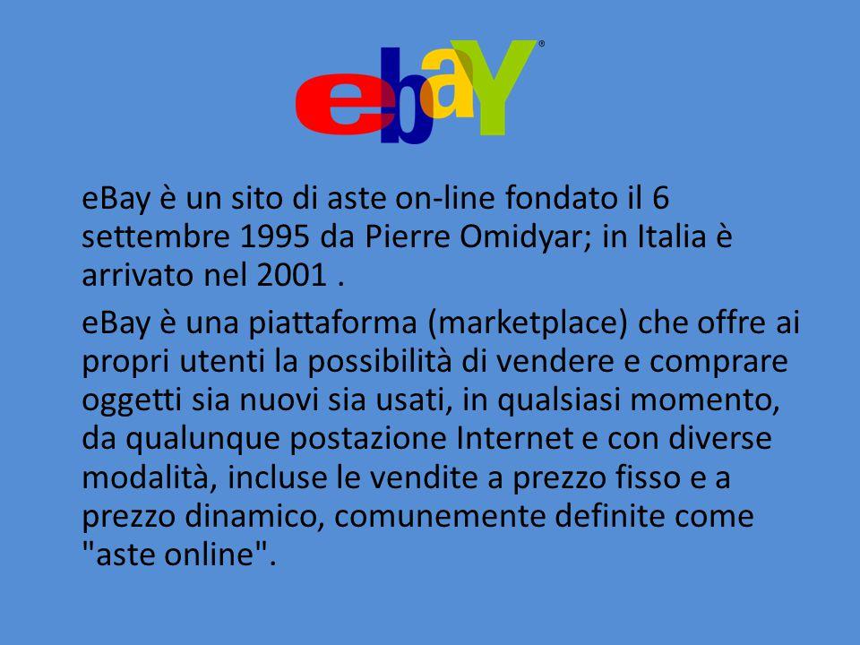 eBay è un sito di aste on-line fondato il 6 settembre 1995 da Pierre Omidyar; in Italia è arrivato nel 2001 .