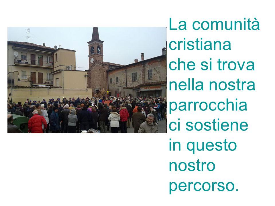 La comunità cristiana che si trova nella nostra parrocchia ci sostiene in questo nostro percorso.