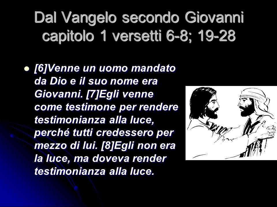 Dal Vangelo secondo Giovanni capitolo 1 versetti 6-8; 19-28