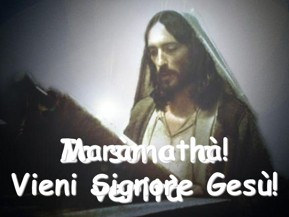 Io sono la verità Maràn athà! Vieni Signore Gesù!