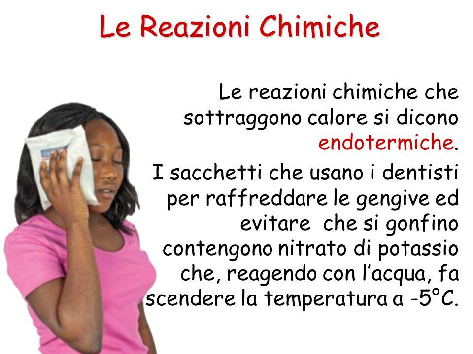 Le Reazioni Chimiche Le reazioni chimiche che sottraggono calore si dicono endotermiche.