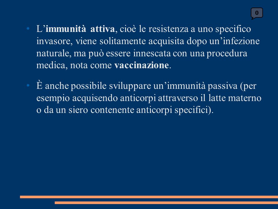 L'immunità attiva, cioè le resistenza a uno specifico invasore, viene solitamente acquisita dopo un'infezione naturale, ma può essere innescata con una procedura medica, nota come vaccinazione.