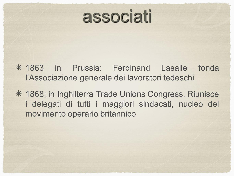 associati 1863 in Prussia: Ferdinand Lasalle fonda l'Associazione generale dei lavoratori tedeschi.