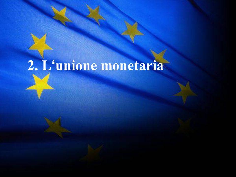 2. L'unione monetaria