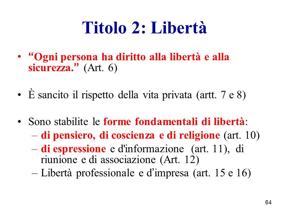 Titolo 2: Libertà Ogni persona ha diritto alla libertà e alla sicurezza. (Art. 6) È sancito il rispetto della vita privata (artt. 7 e 8)