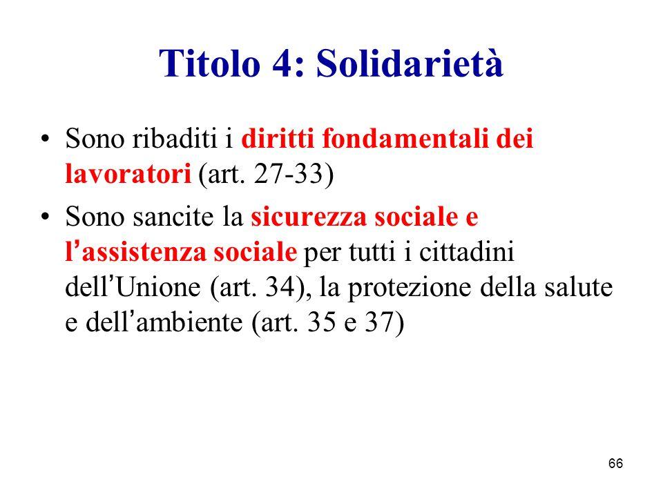 Titolo 4: Solidarietà Sono ribaditi i diritti fondamentali dei lavoratori (art. 27-33)