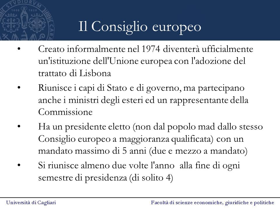 Il Consiglio europeo Creato informalmente nel 1974 diventerà ufficialmente un istituzione dell Unione europea con l adozione del trattato di Lisbona.