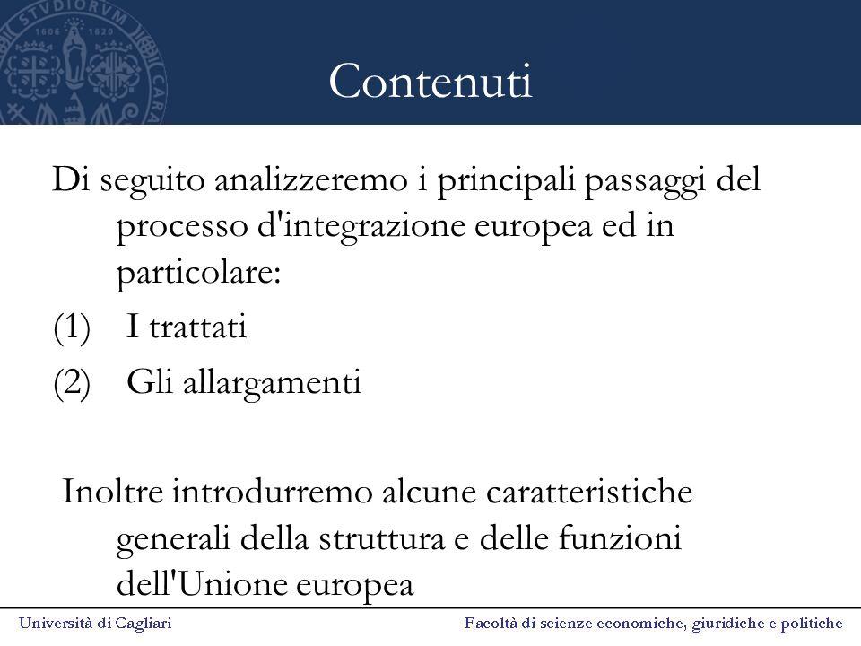 Contenuti Di seguito analizzeremo i principali passaggi del processo d integrazione europea ed in particolare: