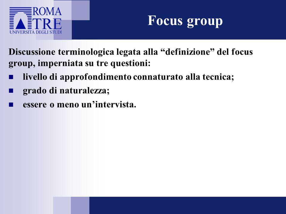 Focus group Discussione terminologica legata alla definizione del focus group, imperniata su tre questioni: