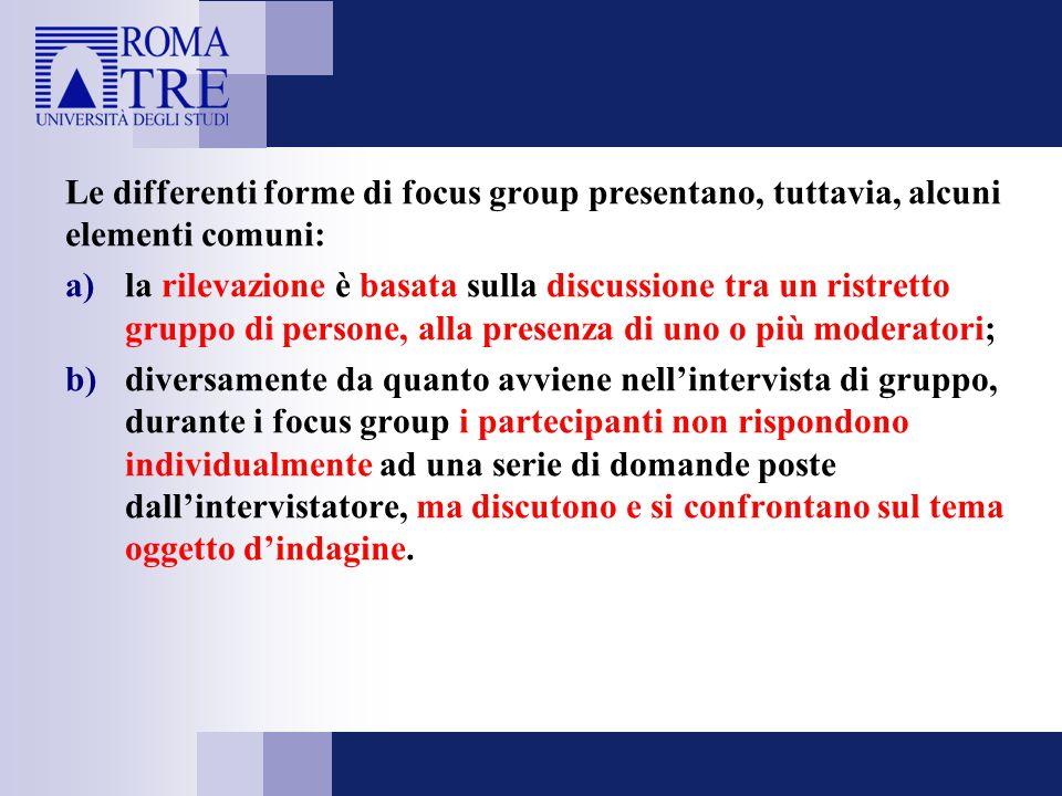 Le differenti forme di focus group presentano, tuttavia, alcuni elementi comuni: