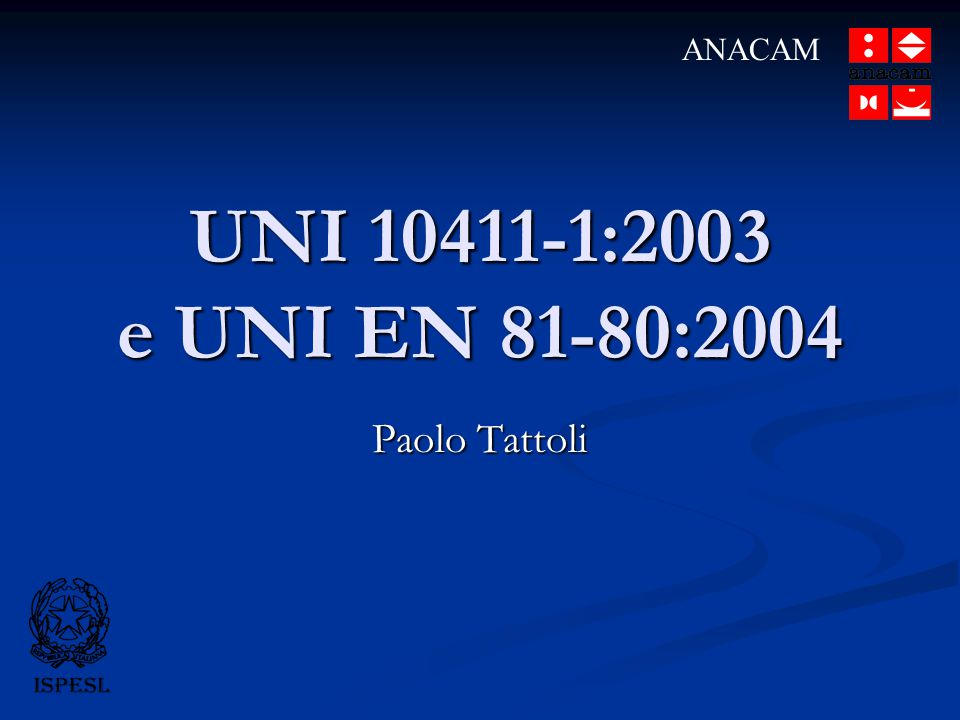 ANACAM UNI 10411-1:2003 e UNI EN 81-80:2004 Paolo Tattoli