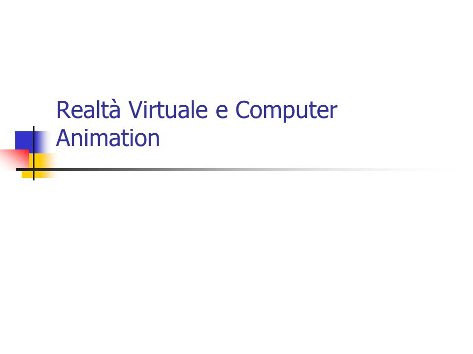 Realtà Virtuale e Computer Animation