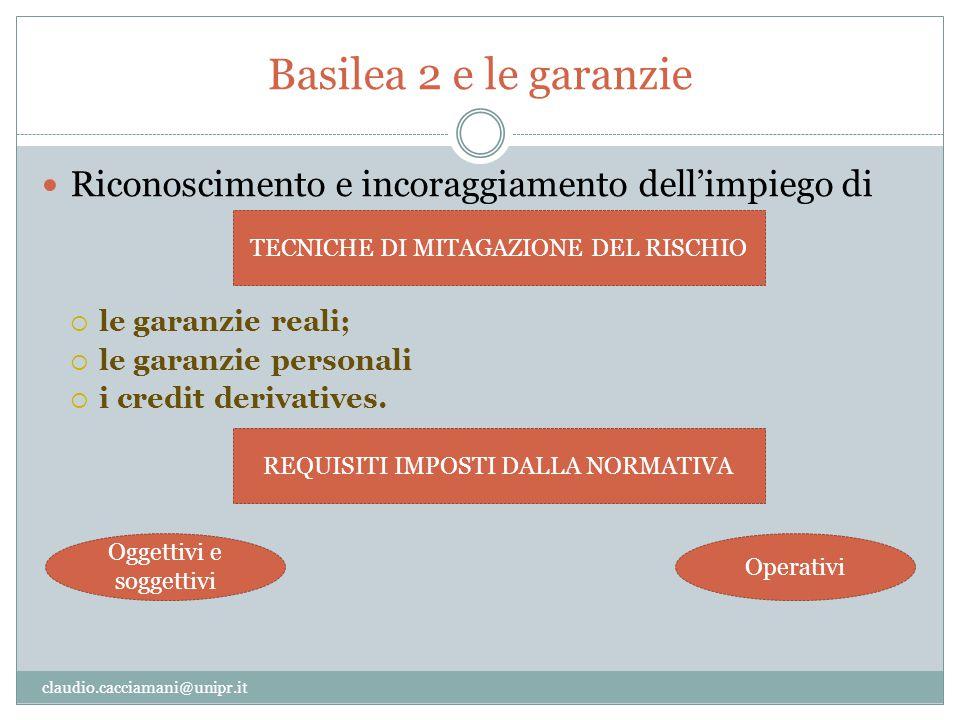Basilea 2 e le garanzie Riconoscimento e incoraggiamento dell'impiego di. le garanzie reali; le garanzie personali.