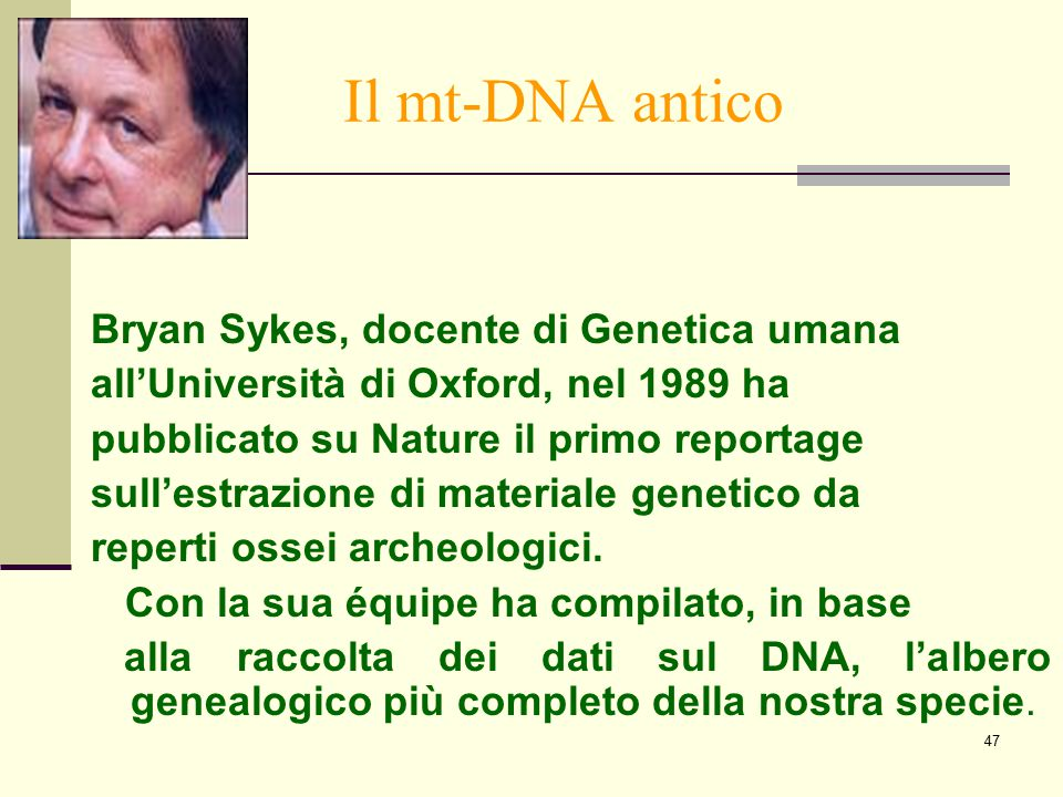 Il mt-DNA antico Bryan Sykes, docente di Genetica umana