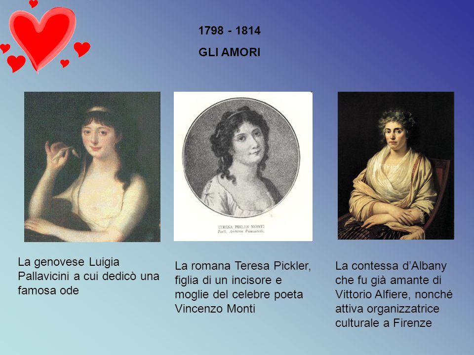 1798 - 1814 GLI AMORI. La genovese Luigia Pallavicini a cui dedicò una famosa ode.