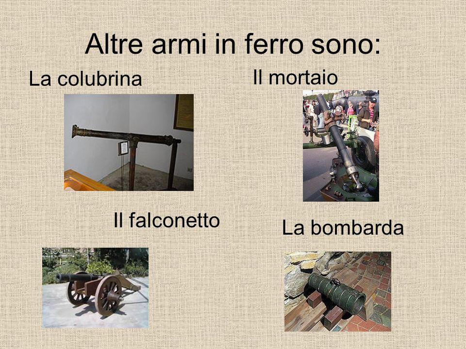 Altre armi in ferro sono: