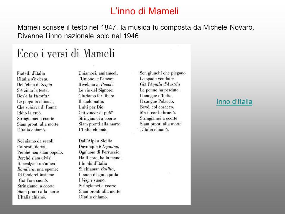L'inno di Mameli Mameli scrisse il testo nel 1847, la musica fu composta da Michele Novaro. Divenne l'inno nazionale solo nel 1946.