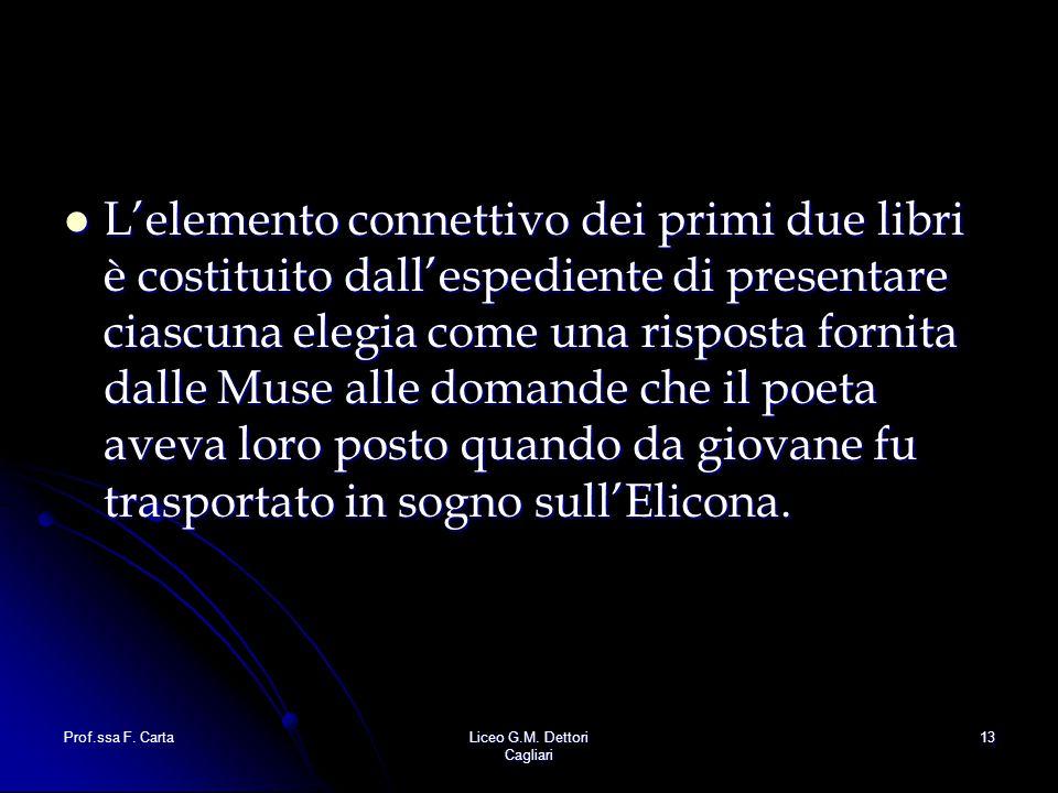 L'elemento connettivo dei primi due libri è costituito dall'espediente di presentare ciascuna elegia come una risposta fornita dalle Muse alle domande che il poeta aveva loro posto quando da giovane fu trasportato in sogno sull'Elicona.