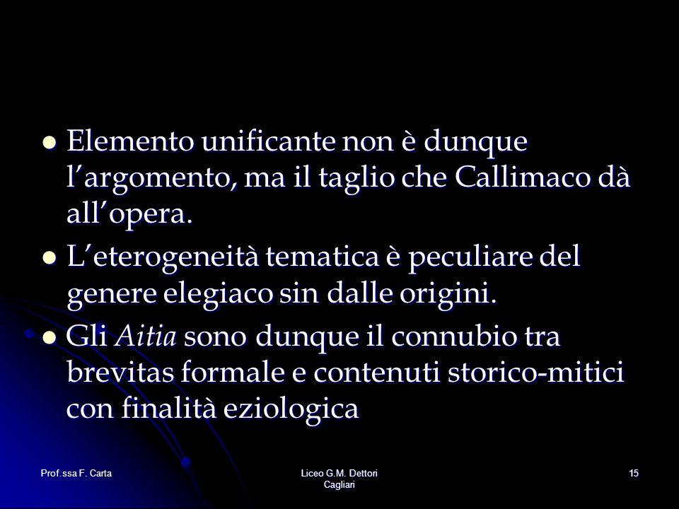Elemento unificante non è dunque l'argomento, ma il taglio che Callimaco dà all'opera.
