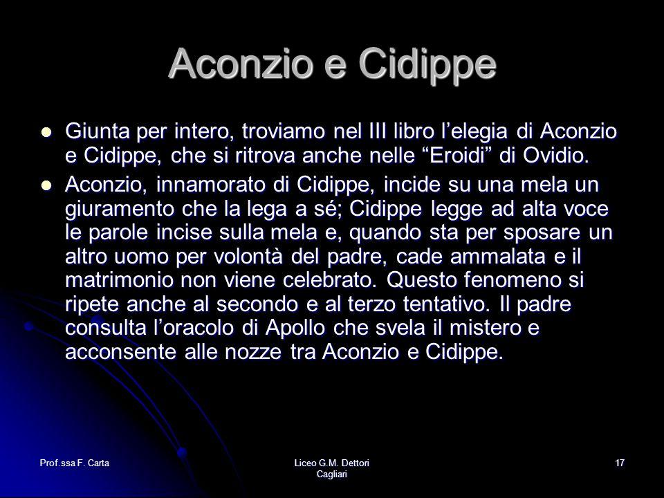 Aconzio e Cidippe Giunta per intero, troviamo nel III libro l'elegia di Aconzio e Cidippe, che si ritrova anche nelle Eroidi di Ovidio.