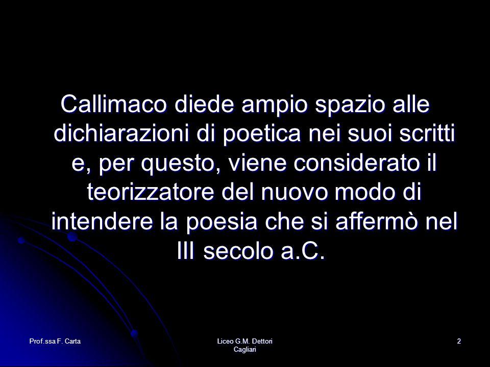 Callimaco diede ampio spazio alle dichiarazioni di poetica nei suoi scritti e, per questo, viene considerato il teorizzatore del nuovo modo di intendere la poesia che si affermò nel III secolo a.C.
